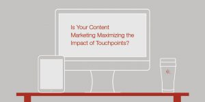 Focusing your content marketing on touchpoints allows you to target key decision-making in the buyer's journey.