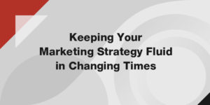 Good marketing comes with a measure of fluidity so that you are able to pivot and change as needed.