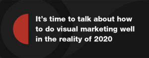 Whether you turn to video marketing or custom graphics, visual marketing is critical in your 2020 marketing strategy.