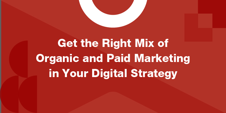 Paid marketing is great for your digital strategy, but it's more effective when paired with organic marketing.