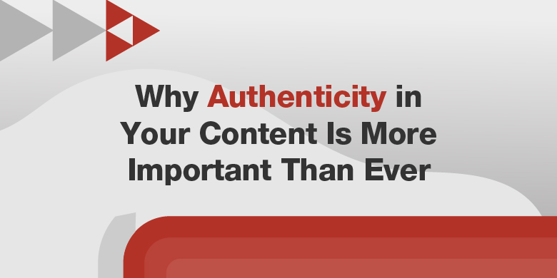 Authenticity in your content means being real and consistently representing your brand values.