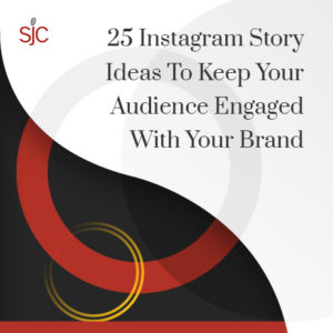 SJC Marketing shares 25 Instagram Story ideas to keep your brand engaged in this social media marketing white paper.